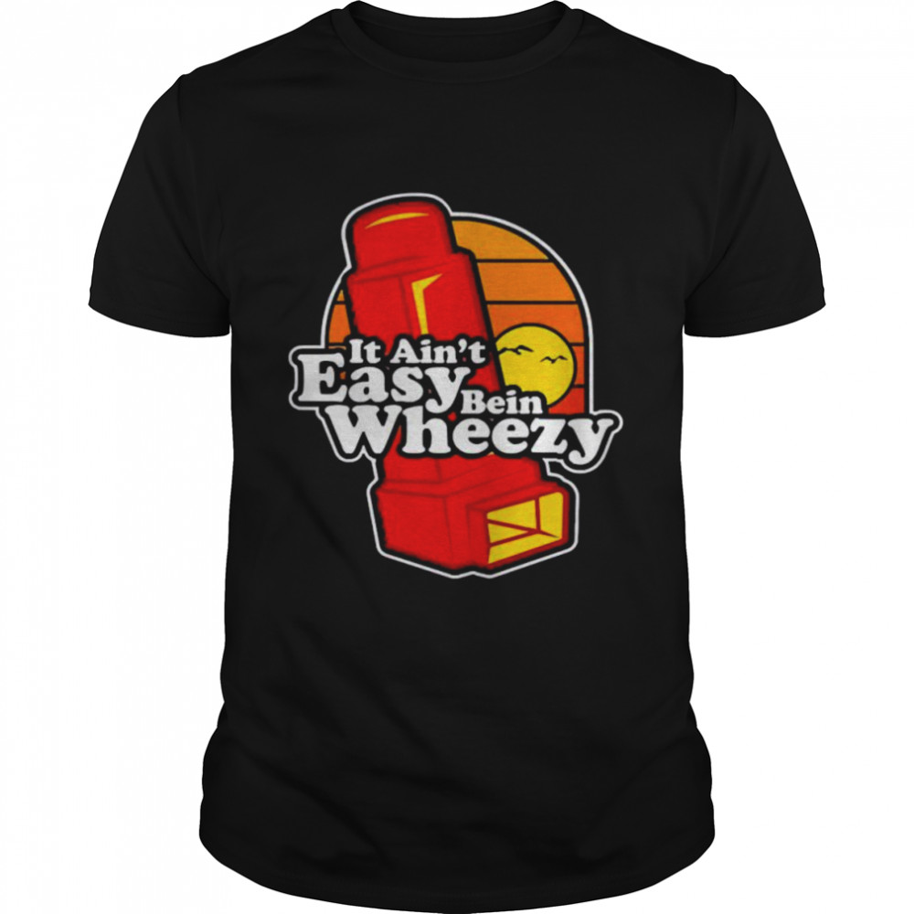 Official It Aint Easy Being Wheezy shirt Classic Men's