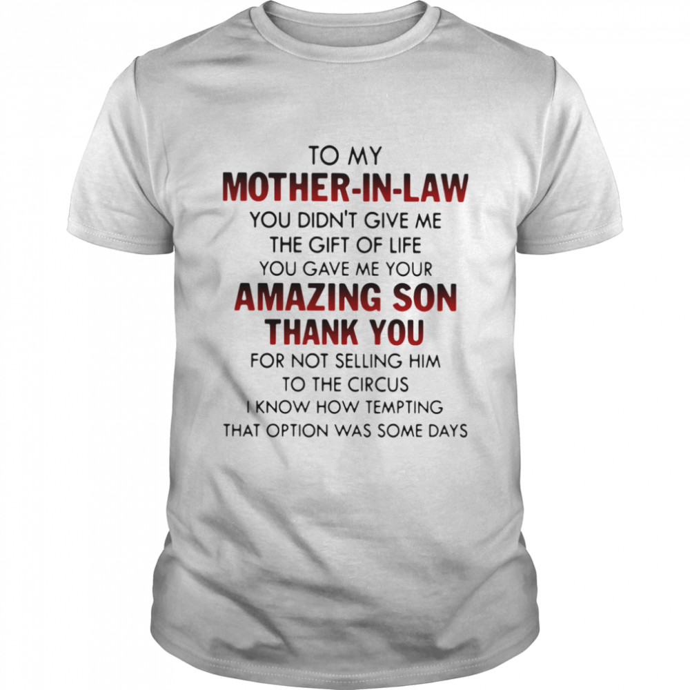 To My Mother In Law You Didn't Give Me The Gift Of Life You Gave Me Your Amazing Son Thank You shirt Classic Men's
