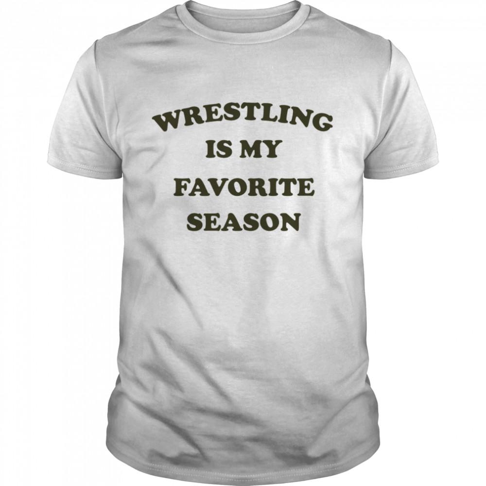 Wrestling Is My Favorite Season shirt Classic Men's