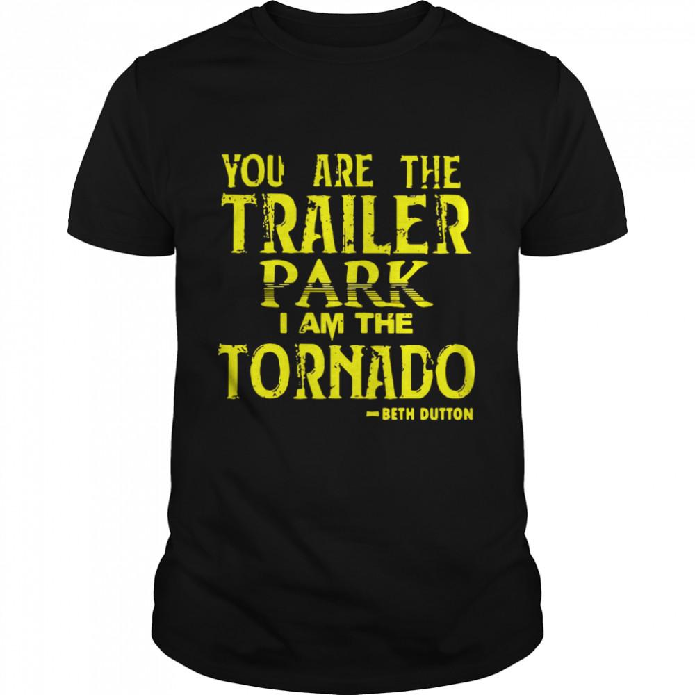 You Are The Trailer Park I Am The Tornado Beth Dutton shirt Classic Men's