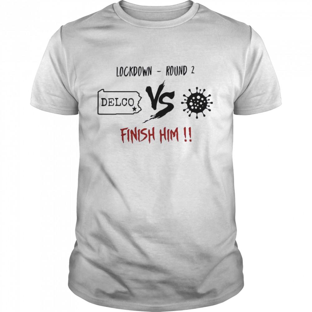 Lockdown Round 2 Delco Vs Coronavirus Finish Him shirt Classic Men's