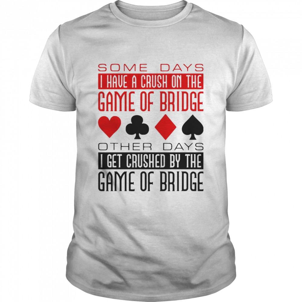 Some Days I Have A Crush On Bridge Game shirt Classic Men's
