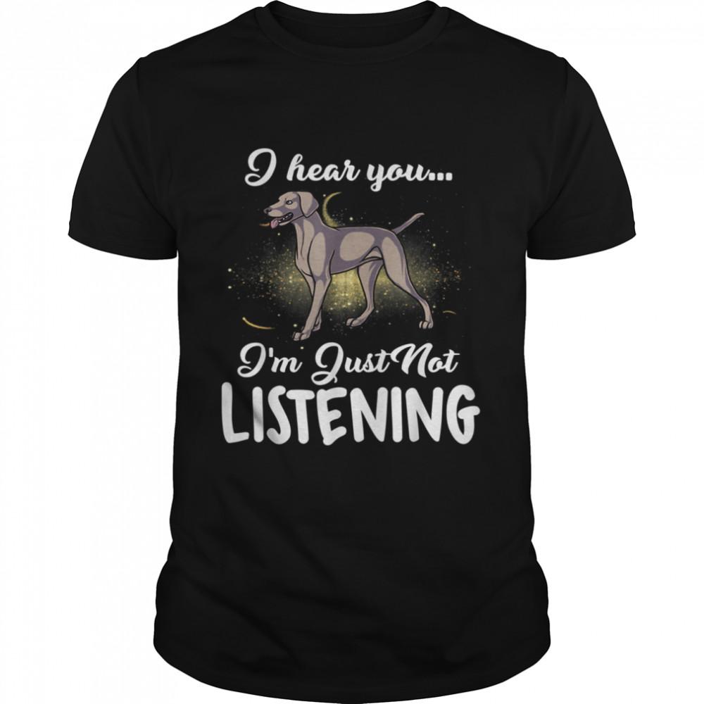 Weimaraner I Hear You Not Listening shirt Classic Men's