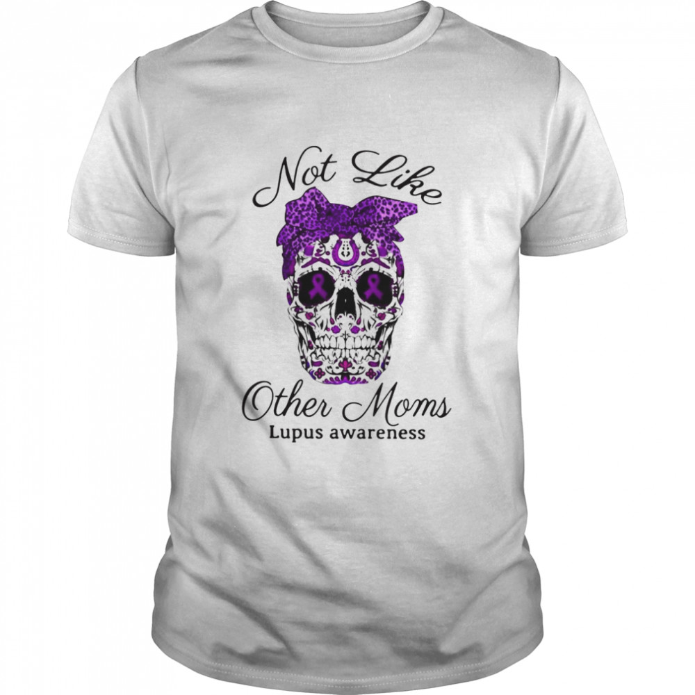 Choices Top Skull Not Like Other Moms Lupus Awareness shirt Classic Men's