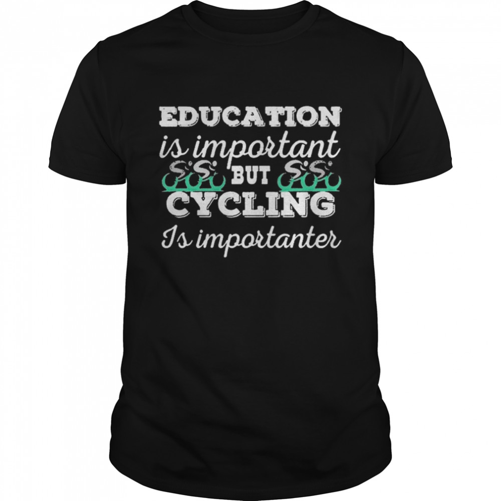 Education Is Important But Cycling Is Importanter 2020 shirt Classic Men's
