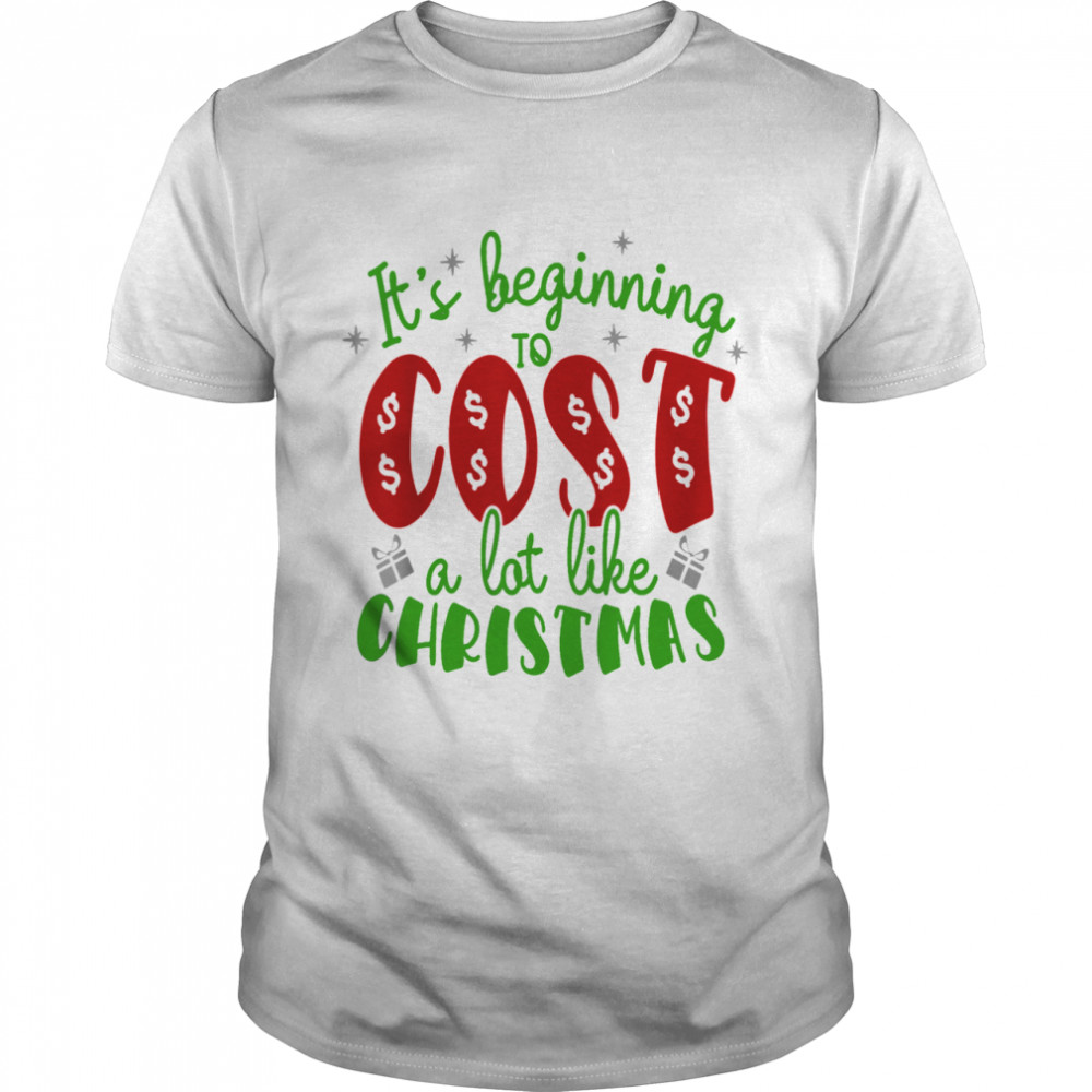 Its beginning to cost a lot like Christmas shirt Classic Men's