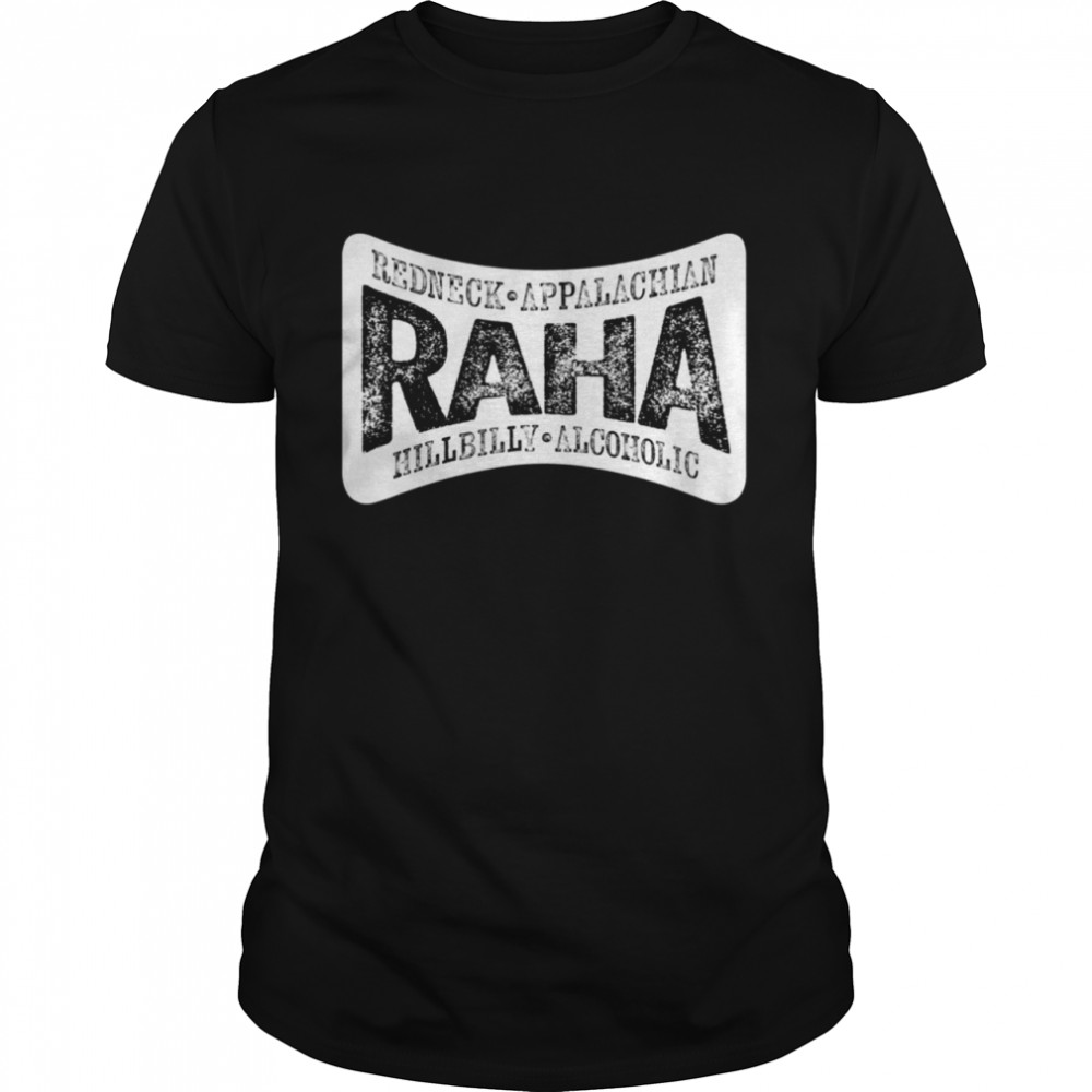 RAHA Redneck Appalachian Hillbilly Alcoholic shirt Classic Men's