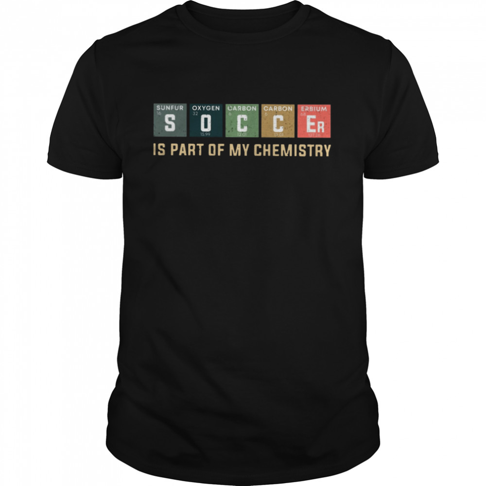 Soccer Is Part Of My Chemistry shirt Classic Men's