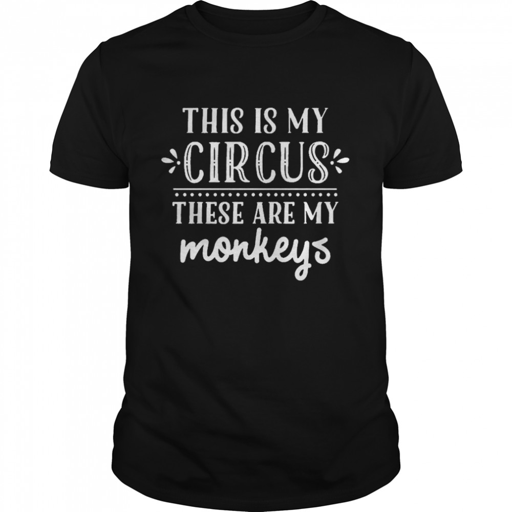 This Is My Circus These Are My Monkeys shirt Classic Men's