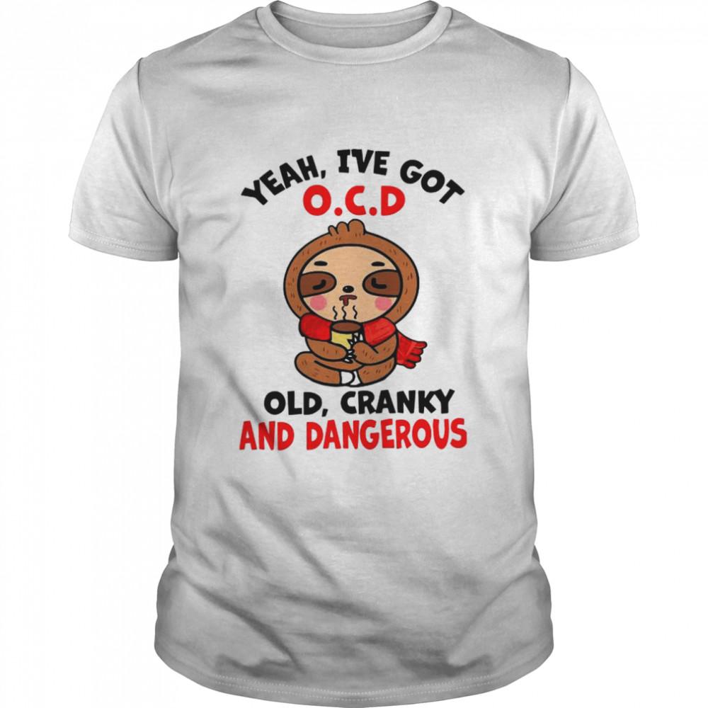 Yeah I've Got Ocd Old Cranky And Dangerous shirt Classic Men's