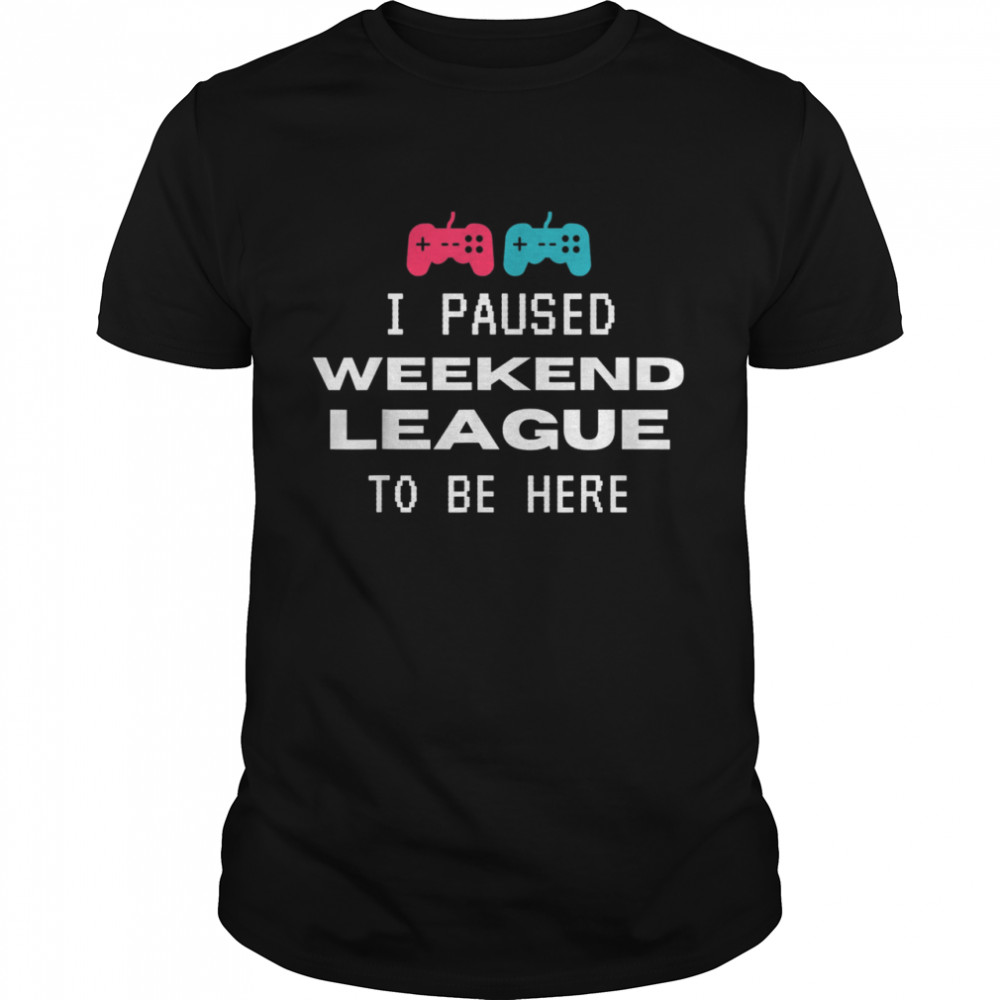 I Paused Weekend League To Be Here Soccer Video Game shirt Classic Men's