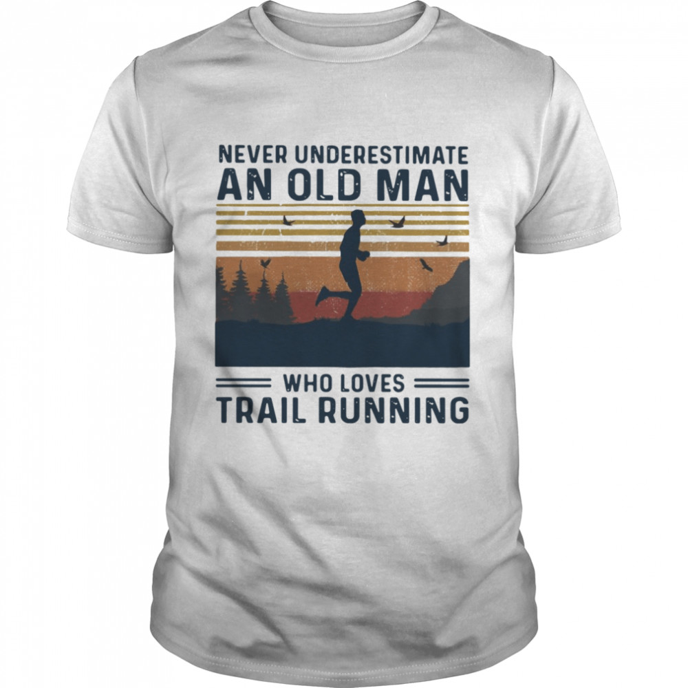 Never Underestimate An Old Man Who Loves Trail Running shirt Classic Men's