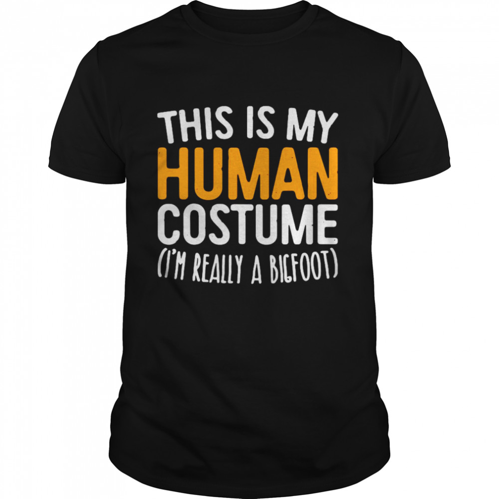 This Is My Human Costume I'm Really A Bigfoot shirt Classic Men's