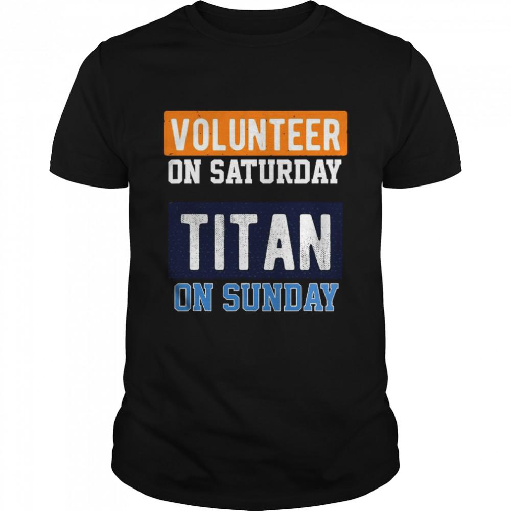 Volunteer On Saturday Titan On Sunday Nashville Football shirt Classic Men's
