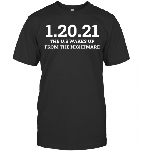 012021 The Us Wakes Up From The Nightmare Anti Trump shirt shirt Classic Men's