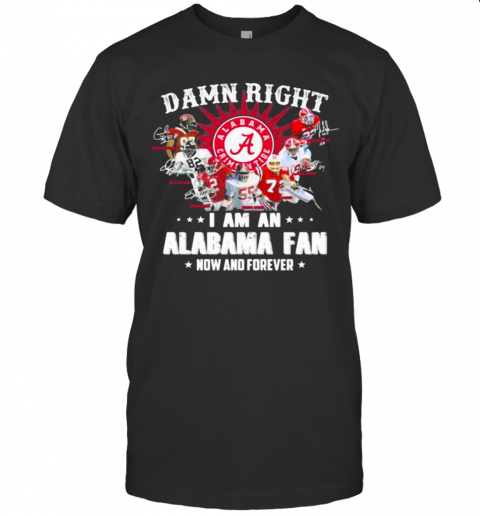 Damn Right I Am An Alabama Fan Now And Forever Team Football shirt Classic Men's