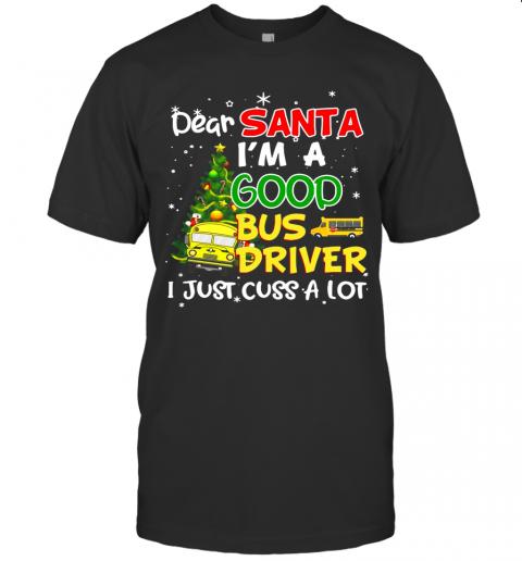 Dear Santa I'M A Good Bus Driver I Just Cuss A Lot Ugly Christmas shirt Classic Men's
