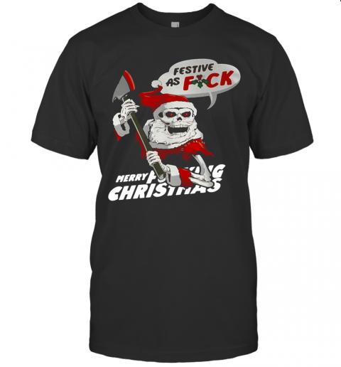 Festive As Fuck Merry Fucking Christmas shirt Classic Men's