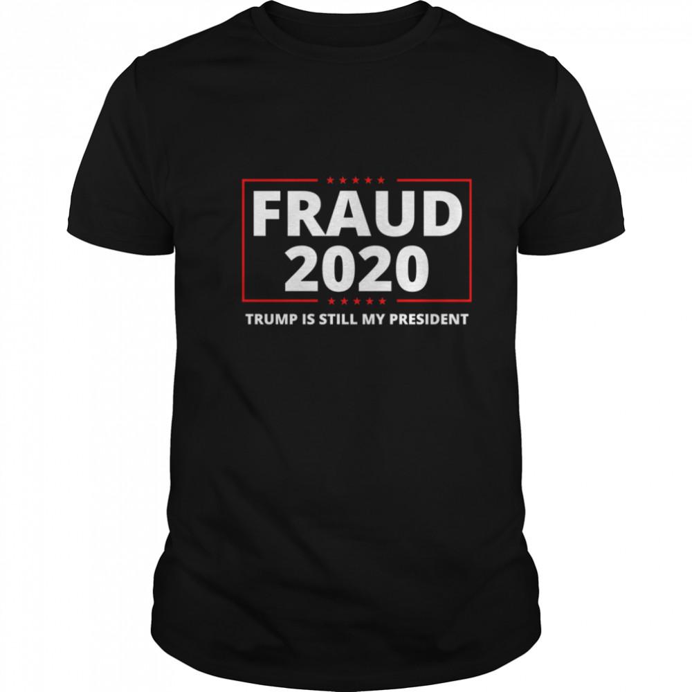 Fraud 2020 Trump Rigged Election Trump Is Still My President shirt Classic Men's
