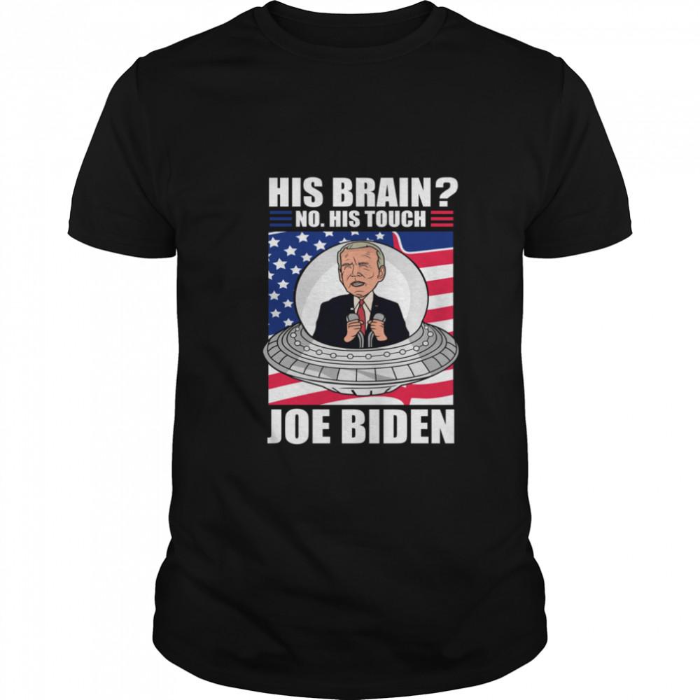 His Brain No His Touch Joe Biden Alien Biden American Flag shirt Classic Men's