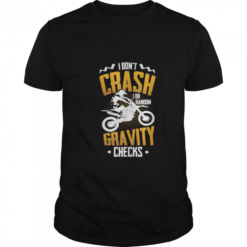 I Dont Crash I Do Random Gravity Checks Motocross Dirt Bike shirt Classic Men's