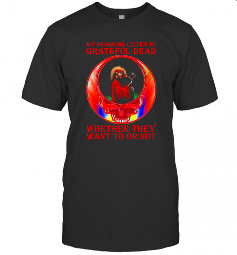 My Neigbors Listen To Grateful Dead Whether They Want To Or Not Skull Rainbow shirt Classic Men's