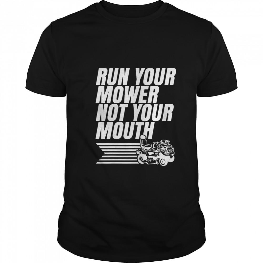 Run Your Mower Not Your Mouth shirt Classic Men's