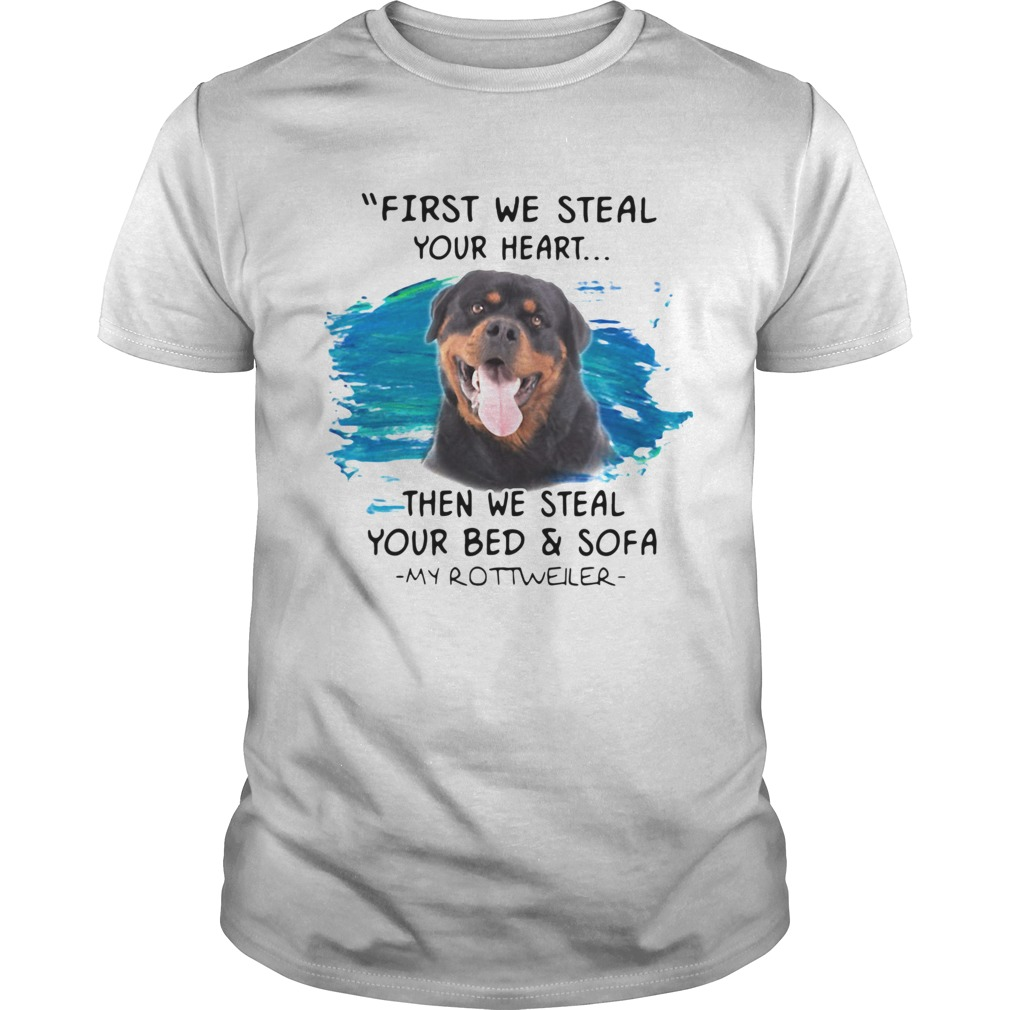 First We Steal Your Heart Then We Steal Your Bed And Sofa My Rottweiler shirt Classic Men's