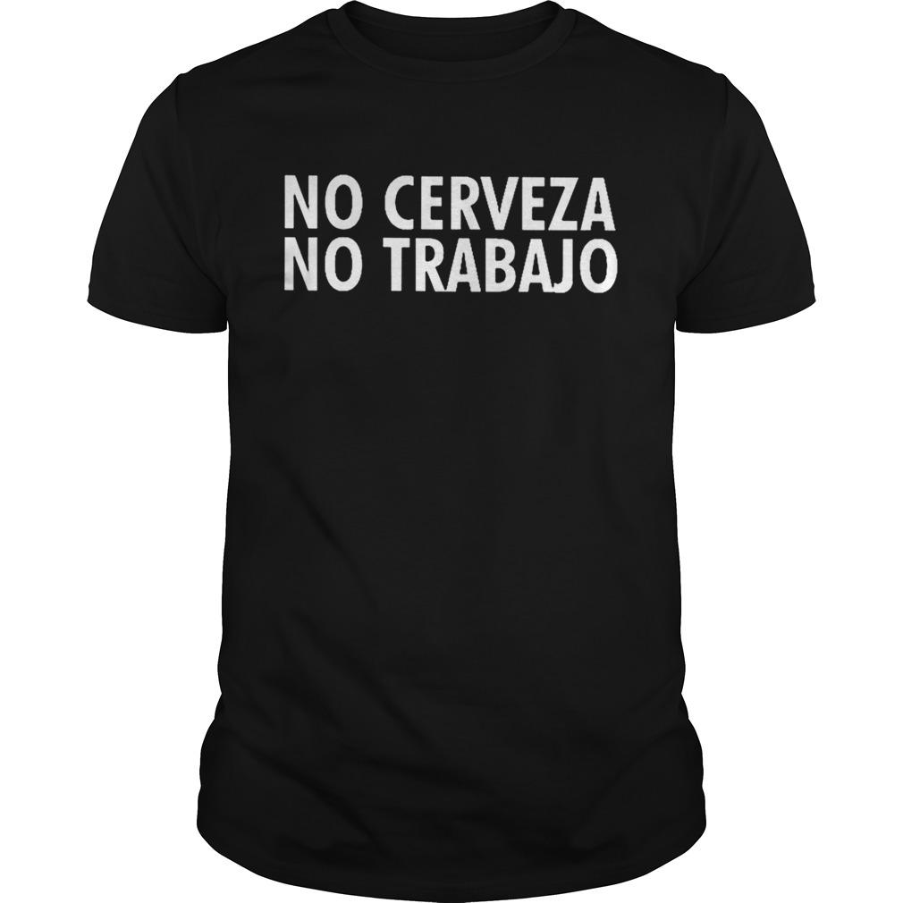 No Cerveza No Trabajo shirt Classic Men's