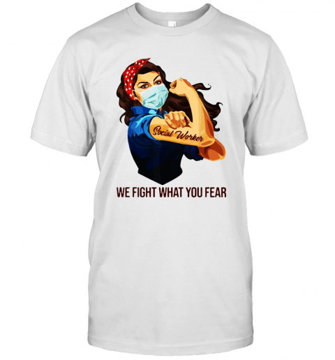 Strong Woman Social Worker We Fight What You Fear shirt Classic Men's