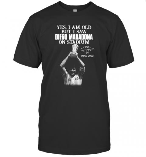 Yes I Am Old But I Saw Diego Maradona On Stadium 1960 2020 Signature shirt Classic Men's