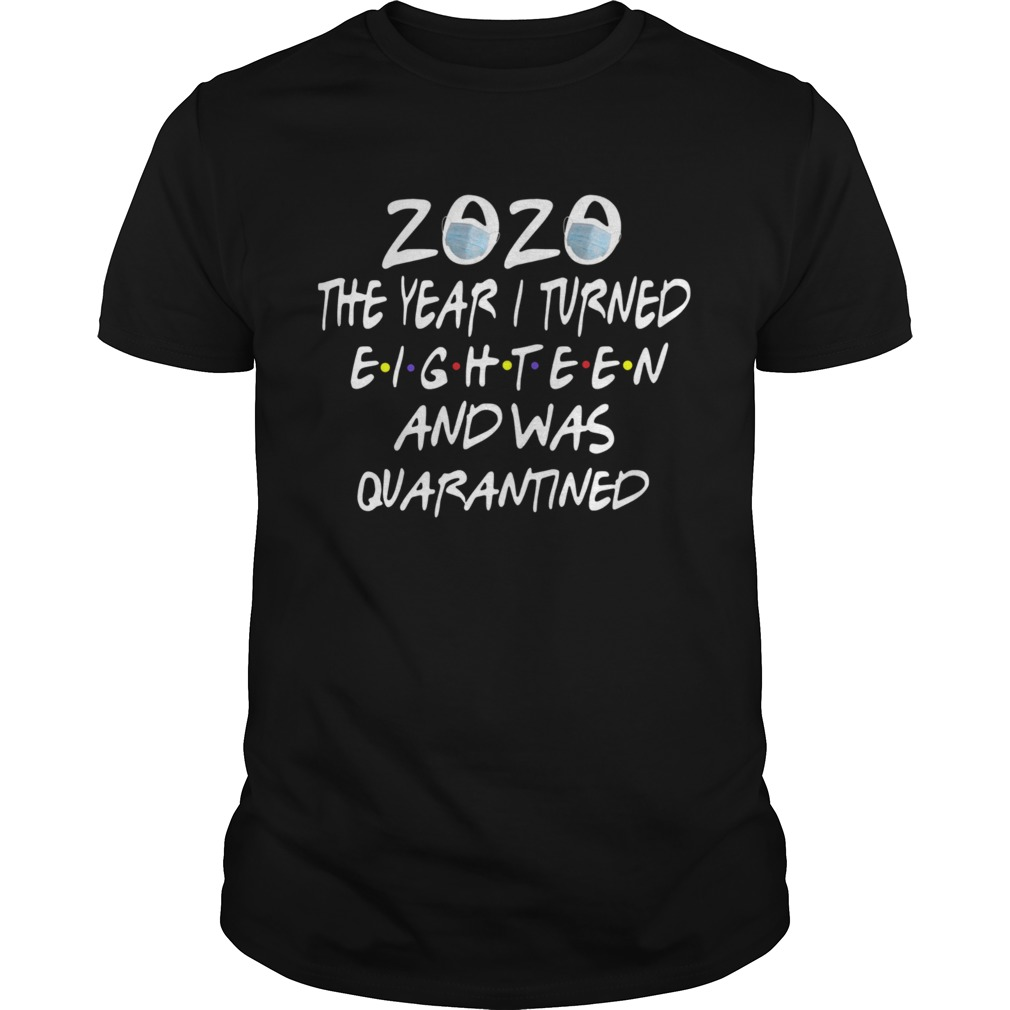 2020 The Year I Turned Eighteen And Was Quarantined shirt Classic Men's