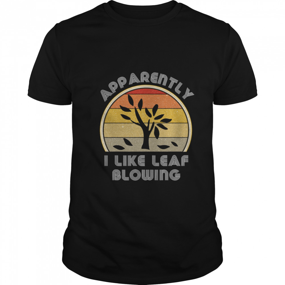 Apparently I Like Leaf Blowing Vintage Retro shirt Classic Men's
