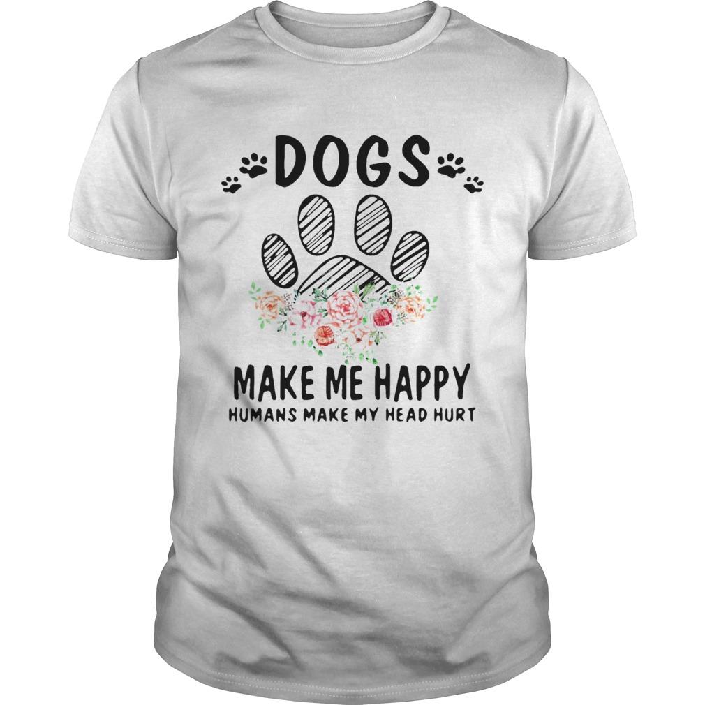 Dogs Make Me Happy Humans Make My Head Hurt shirt Classic Men's
