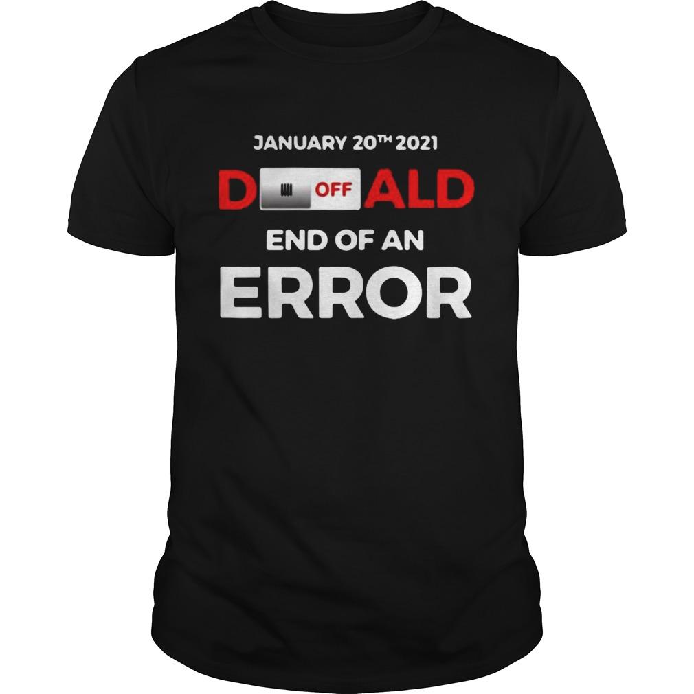 Donald End Of Error Inauguration Day Jan 20 2021 shirt Classic Men's