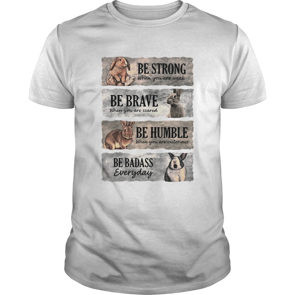 Rabbit Be Strong When You Are Weak Be Brave When You Are Scared Be Humble When You Are Victorious shirt Classic Men's