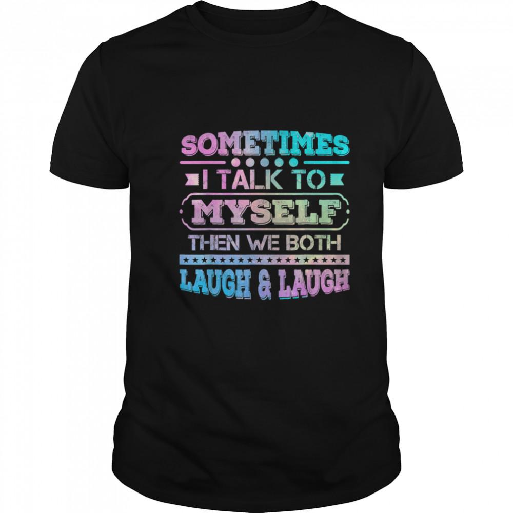 Sometimes I Talk To Myself Then We Both Laugh Humor shirt Classic Men's