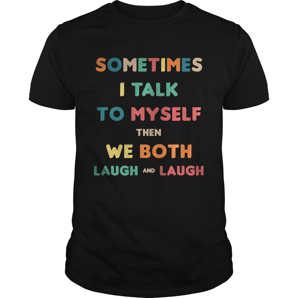 Sometimes I Talk To Myself Then We Both Laugh Vintage shirt Classic Men's