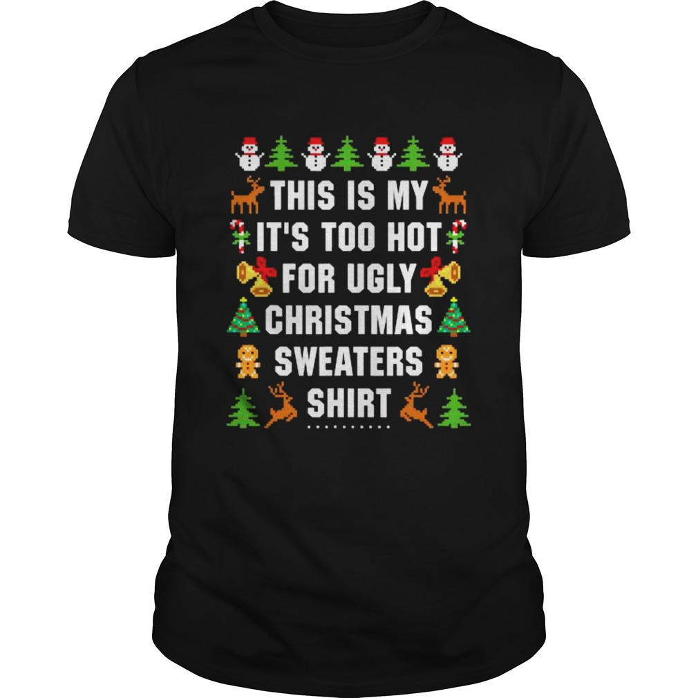 This Is My Its Too Hot For Ugly Christmas shirt Classic Men's