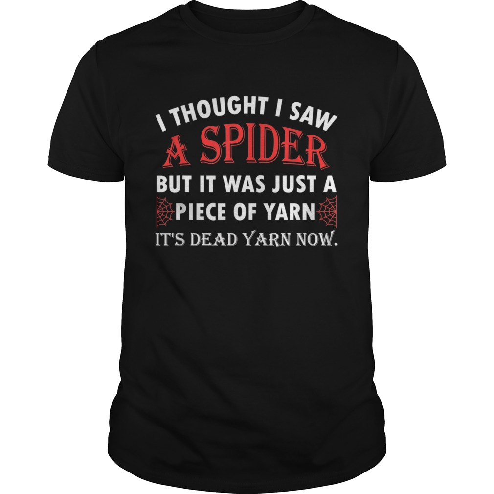 I Thought I Saw a Spider But it Was Just a Piece of Yarn shirt Classic Men's