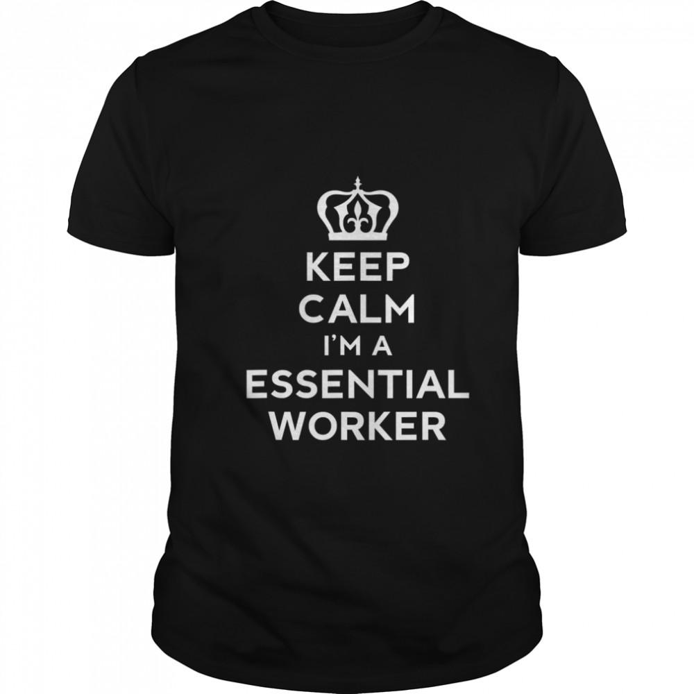 Keep calm im essential worker quarantine lockdown 2020 shirt Classic Men's