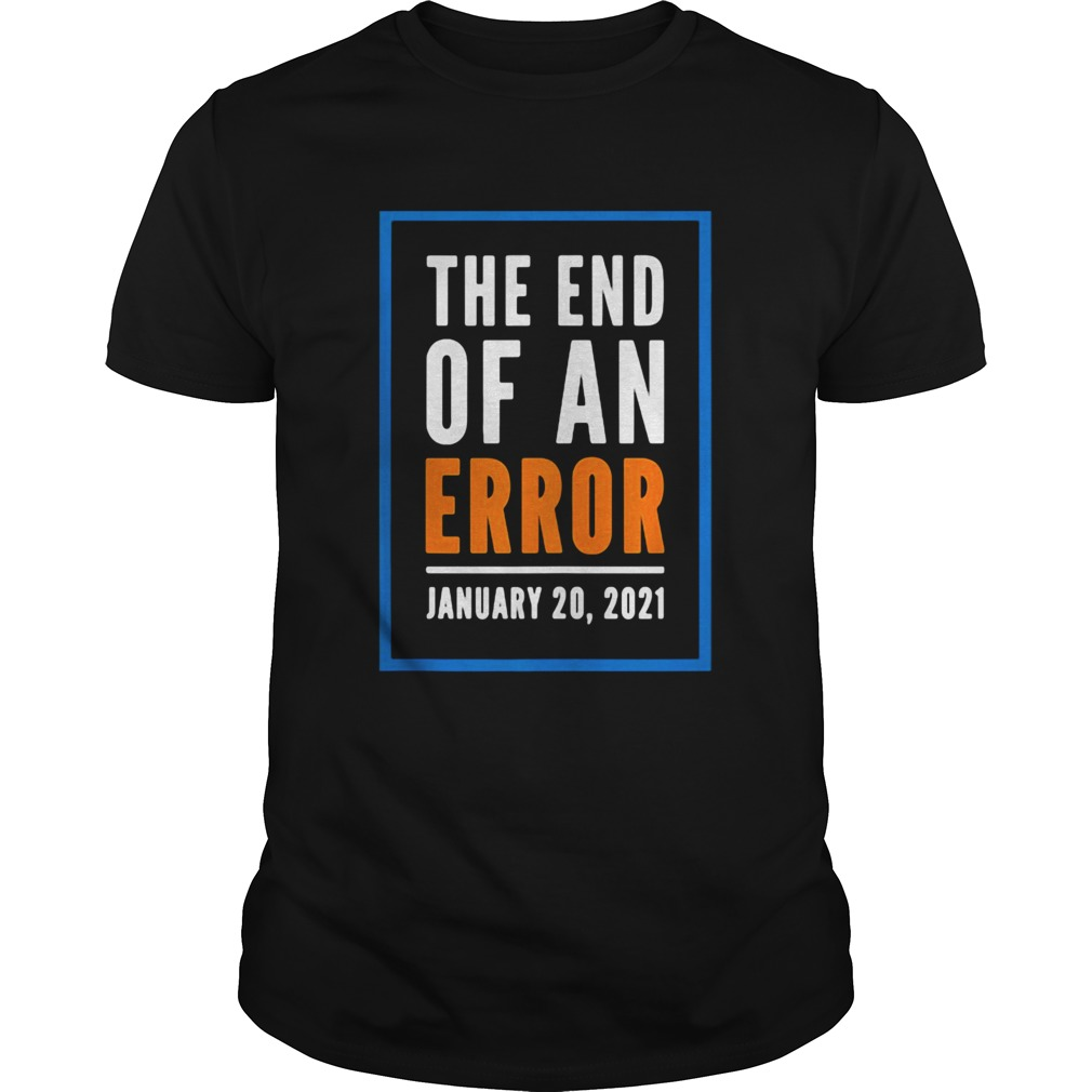 The End Of An Error Jenuary 20 2021 Election shirt Classic Men's