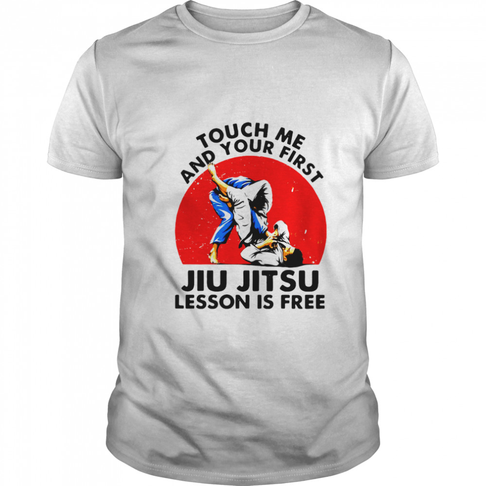 Touch Me And Your First Jiu Jitsu Lesson Is Free shirt Classic Men's