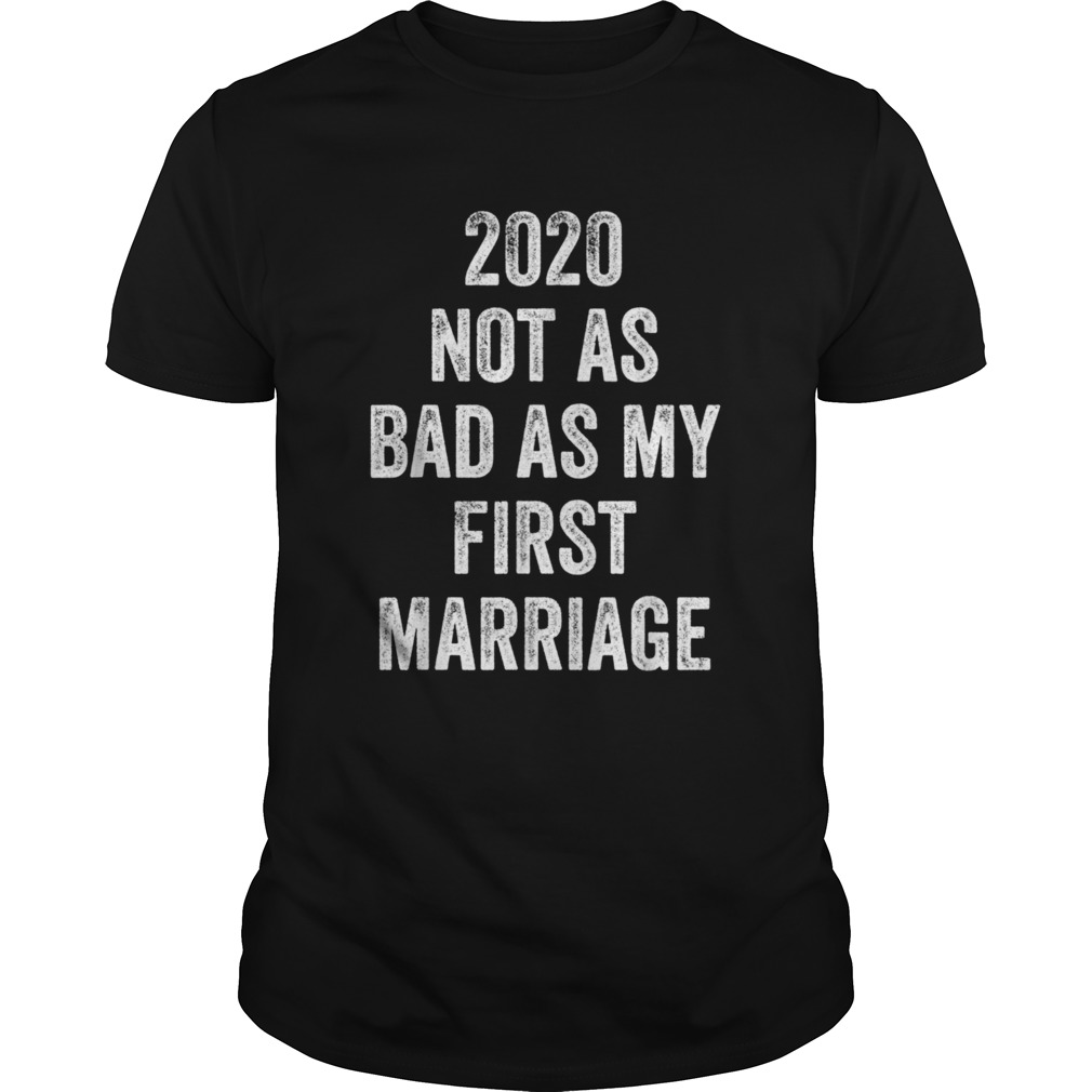 2020 Not As Bad As My First Marriage shirt Classic Men's