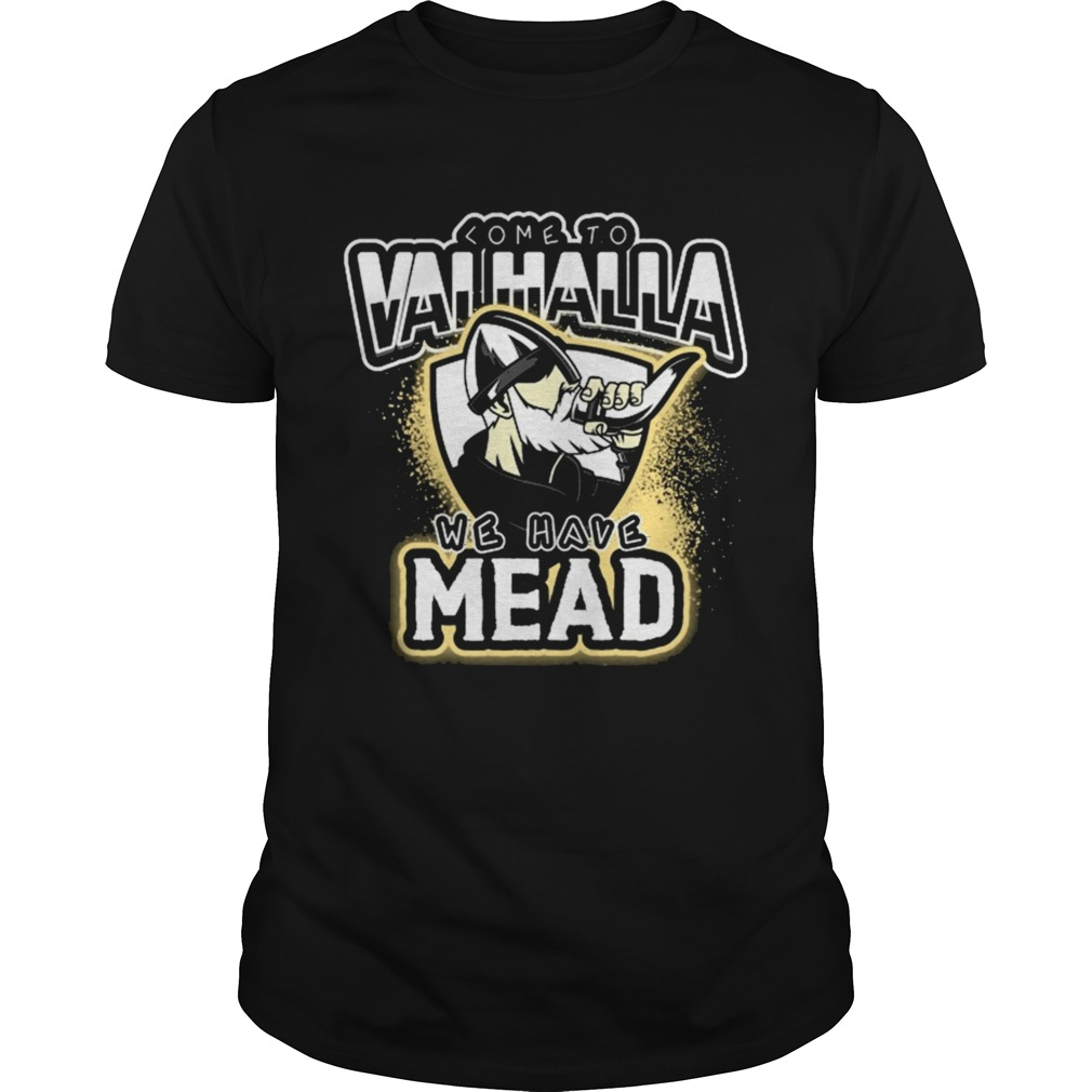 COME TO VALHALLA WE HAVE MEAD shirt Classic Men's