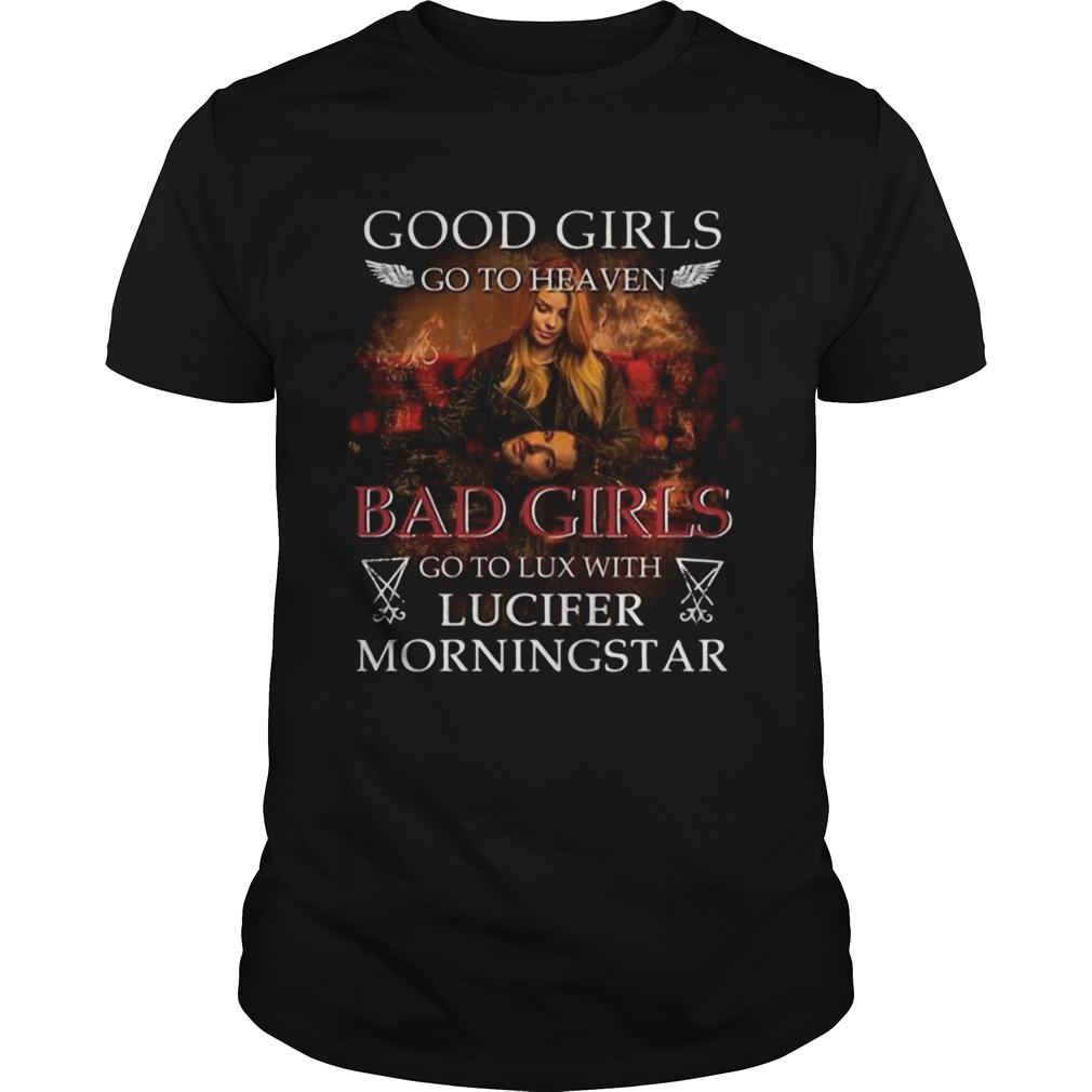 Good Girls Go To Heaven Bad Girls Go To Lux With Lucifer Morningstar shirt Classic Men's