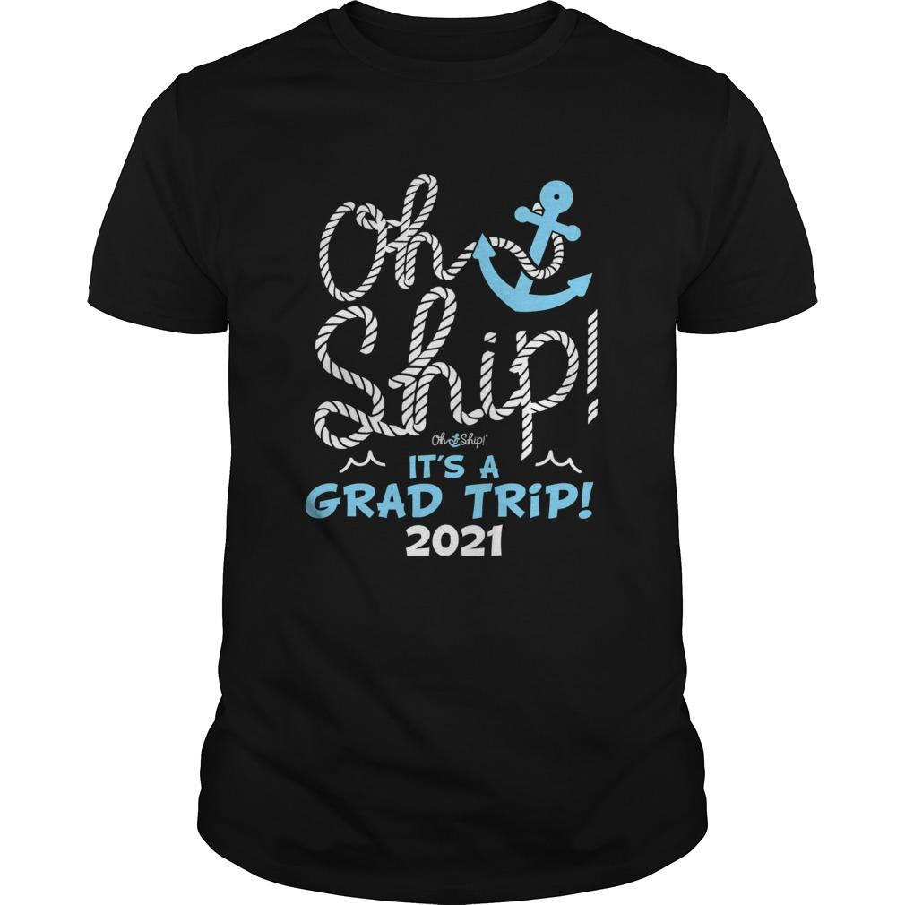 Oh Ship Its A Grad Trip 2021 Cruise Graduation 2021 shirt Classic Men's