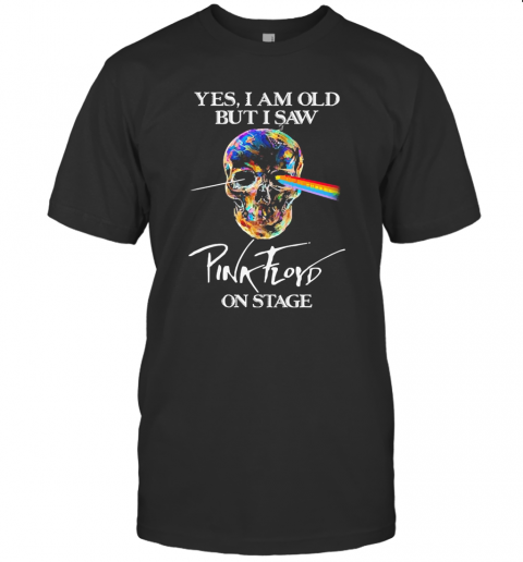 Skull Yes I Am Old But I Saw Pink Floyd On Stage shirt Classic Men's