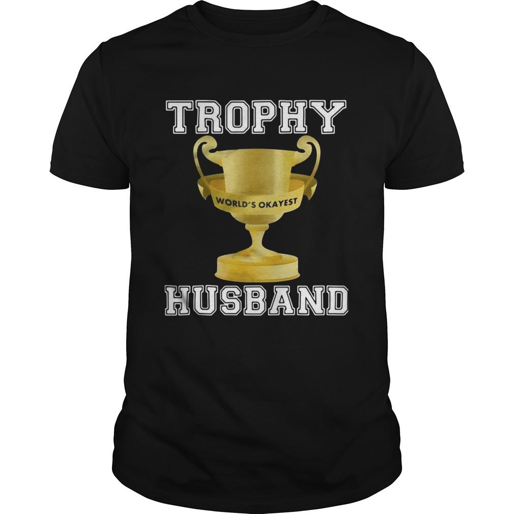 Trophy Worlds Okayest Husband shirt Classic Men's