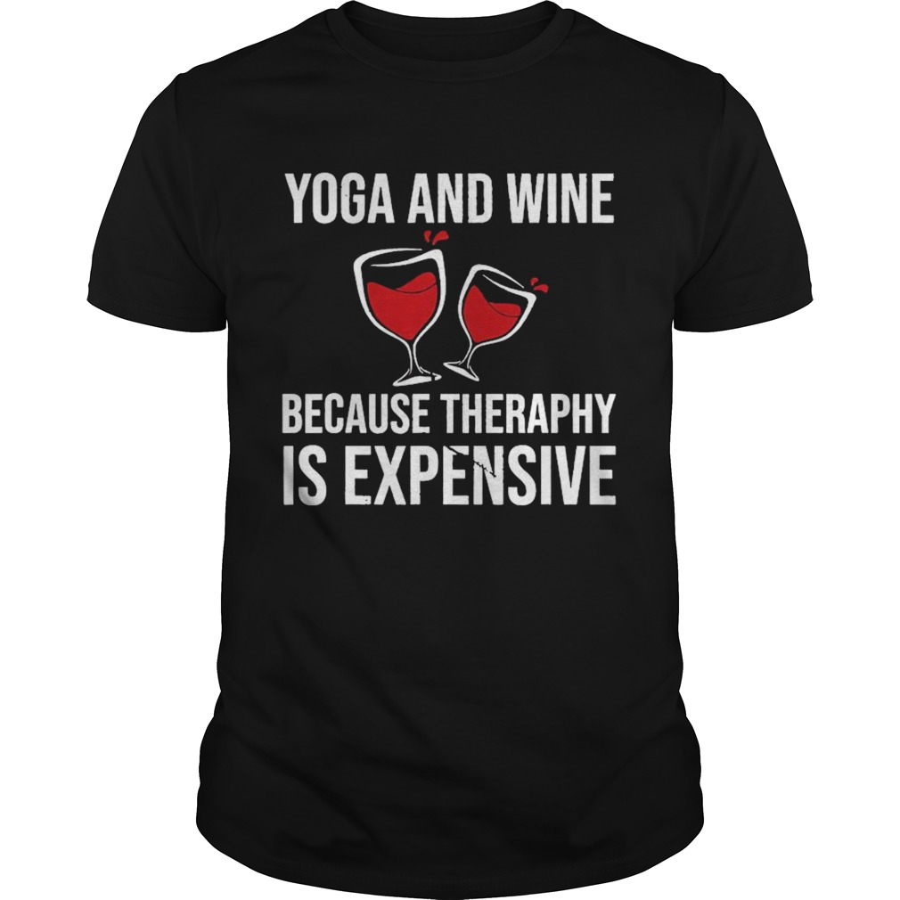Yoga And Wine Therapy Is Expensive shirt Classic Men's